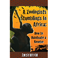 A Zoologist's Stumblings In Africa: How to Habituate a Bonobo (English Edition)