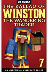 The Ballad of Winston the Wandering Trader, Book 7: (an unofficial Minecraft series) Kindle Edition