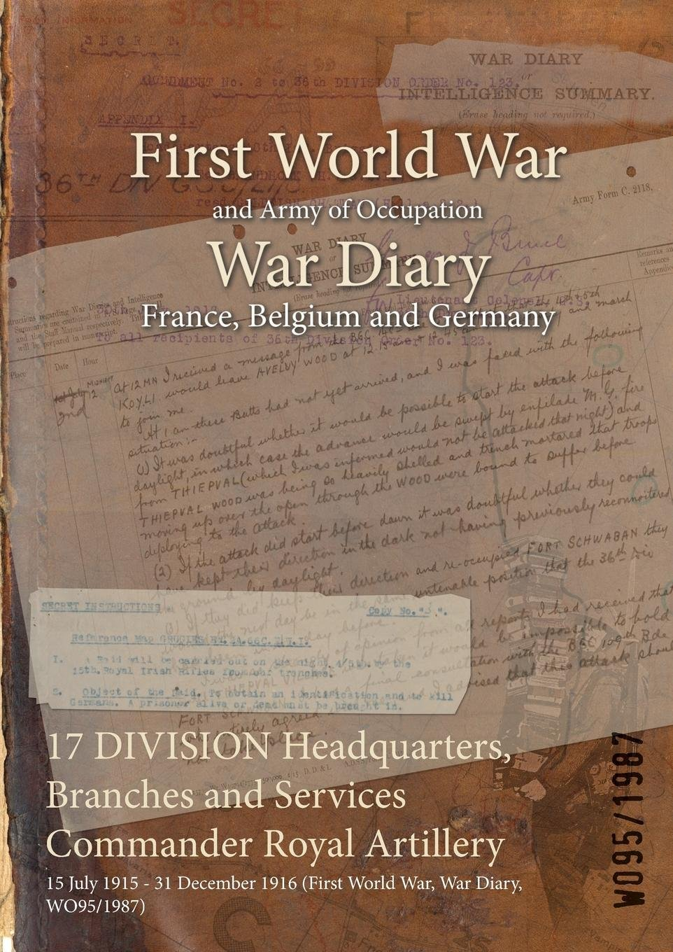 17 Division Headquarters, Branches and Services Commander Royal Artillery: 15 July 1915 - 31 December 1916 (First World War, War Diary, Wo95/1987) pdf epub