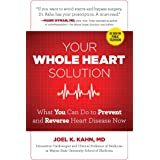 Your Whole Heart Solution (What You Can Do to Prevent and Reverse Heart Disease Now)
