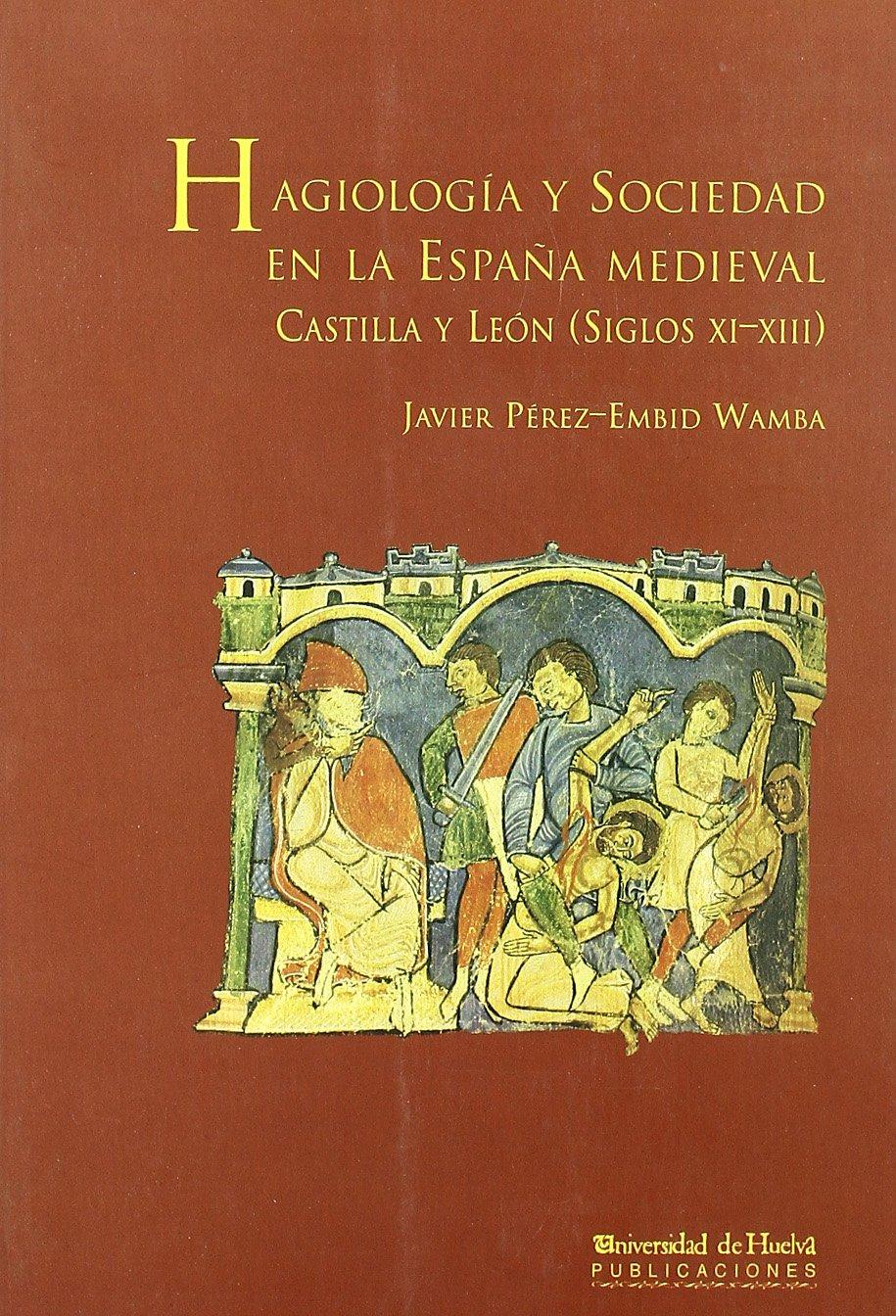 Hagiología y Sociedad en la España Medieval: Castilla y León Siglos XI-XIII Arias montano: Amazon.es: Pérez Embid-Wamba, Javier: Libros