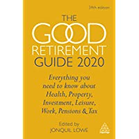 The Good Retirement Guide 2020: Everything You Need to Know About Health, Property, Investment, Leisure, Work, Pensions and Tax