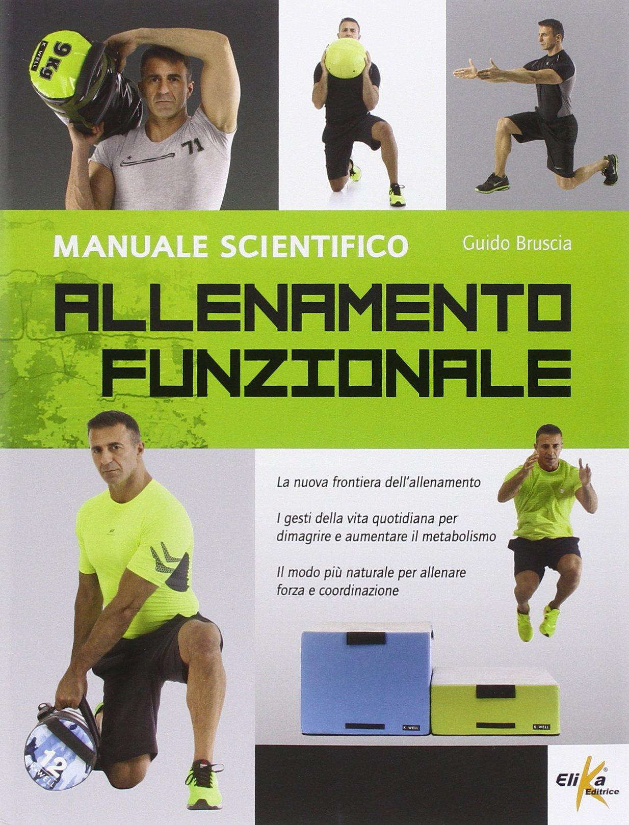 Allenamento funzionale. Manuale scientifico Copertina flessibile – 23 feb 2015 Guido Bruscia Elika 8898574223 Manuali