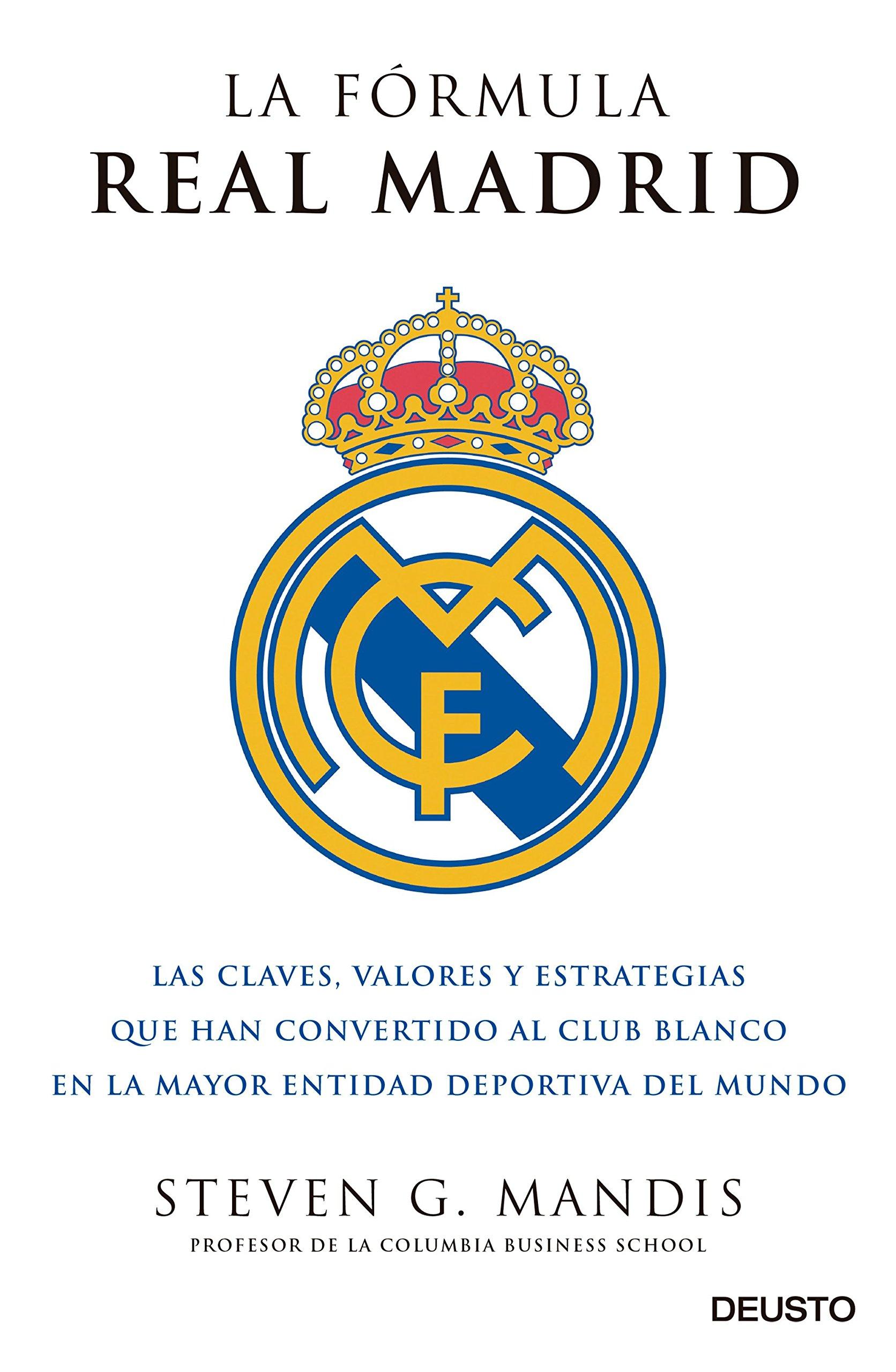 La fórmula Real Madrid: Las claves, valores y estrategias que han convertido al club blanco en la mayor entidad deportiva del mundo Sin colección: ...
