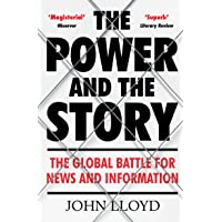 The Power and the Story: The Global Battle for News and Information