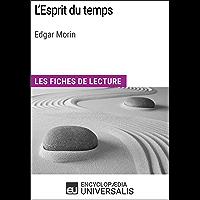 L'Esprit du temps d'Edgar Morin: Les Fiches de lecture d'Universalis (French Edition)