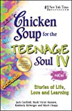 Chicken Soup for the Teenage Soul IV: Stories of Life, Love and Learning (Chicken Soup for the Soul)