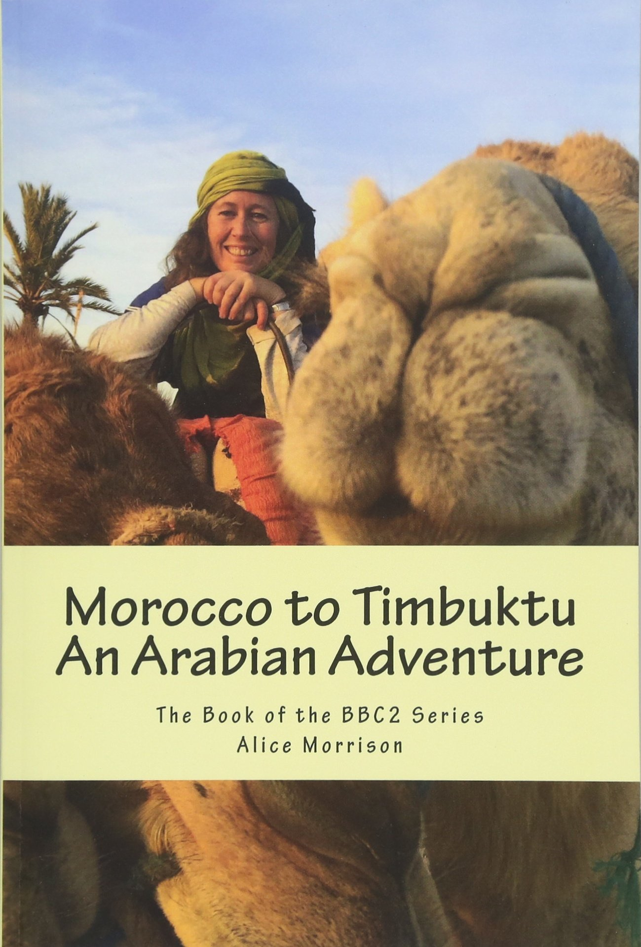 Morocco to Timbuktu: An Arabian Adventure: The Book of the BBC2 Series