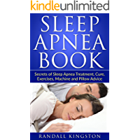 Sleep Apnea Book: Secrets of Sleep Apnea Treatment, Cure, Exercises, Machine and Pillow Advice (Sleep Apnea, Sleep Apnea Books, Sleep Apnea Cure, Sleep ... Sleep Apnea Machine, Sleep Secre)