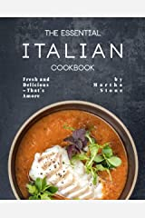 The Essential Italian Cookbook: Fresh and Delicious – That's Amore Kindle Edition