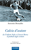 Calcio d'autore da Umberto Saba a Gianni Brera: il football degli scrittori (Orso Blu)