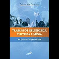 Trânsitos religiosos, cultura e mídia: A expansão neopentecostal (Sociologia e Religião)