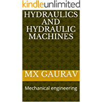 Hydraulics and Hydraulic Machines: Mechanical engineering (English Edition)