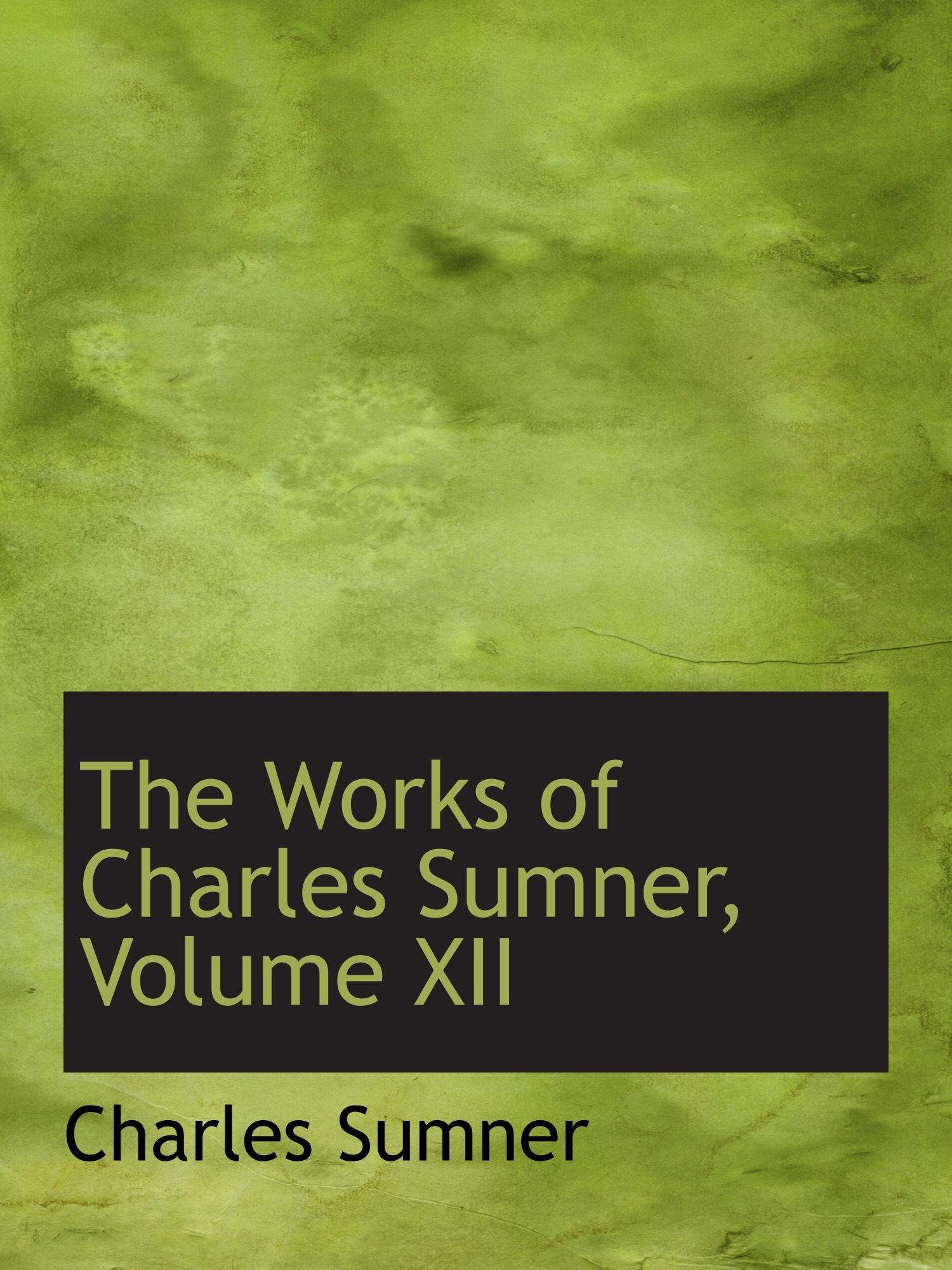 Download The Works of Charles Sumner, Volume XII pdf
