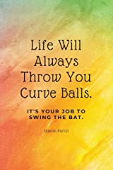 Life Will Always Throw You Curve Balls It's Your Job To Swing The Bat: Motivational Quote Lined Notebook Paperback