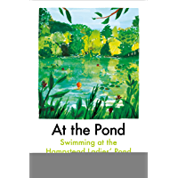 At the Pond: Swimming at the Hampstead Ladies' Pond (English Edition)