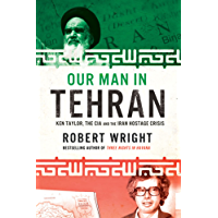 Our Man In Tehran: Ken Taylor, the CIA and the Iran Hostage Crisis