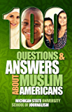 100 Questions and Answers About Muslim Americans with a Guide to Islamic Holidays: Basic facts about the culture, customs, language, religion, origins and politics of American Muslims