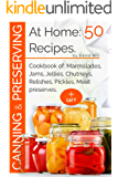 Canning and preserving at home:50 recipes: Cookbook of: marmalades,jams,jellies,chutneys,relishes, pickles,meat preserves
