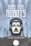 Jobs for Robots: Between Robocalypse and Robotopia (English Edition)