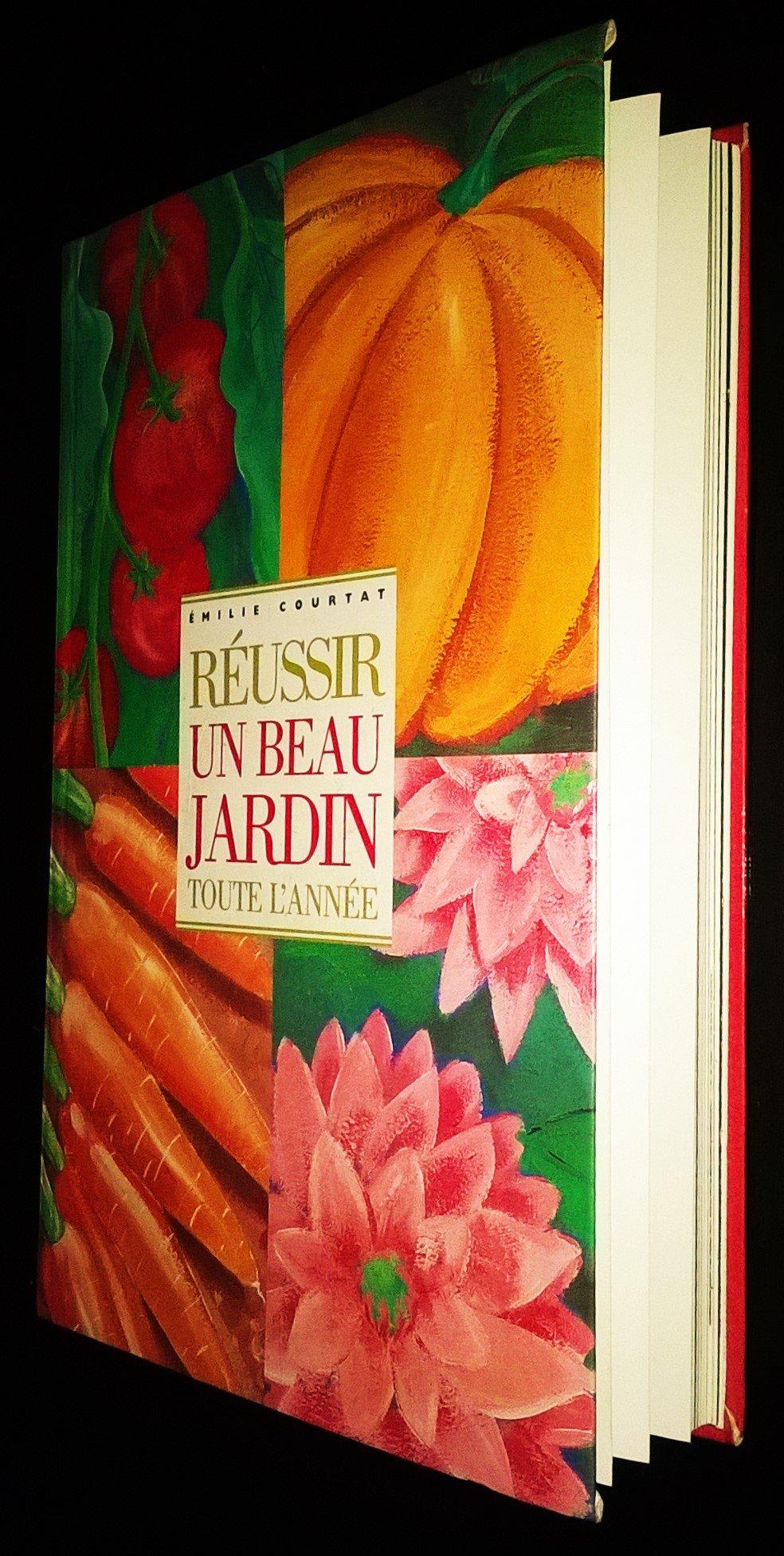 Réussir un beau jardin toute l\'année. Texte en photographies ...