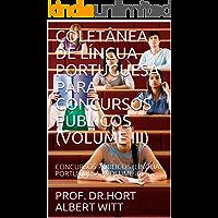 COLETÂNEA DE LÍNGUA PORTUGUESA PARA CONCURSOS PÚBLICOS (VOLUME III): CONCURSOS PÚBLICOS (LÍNGUA PORTUGUESA - VOLUME III) (1)