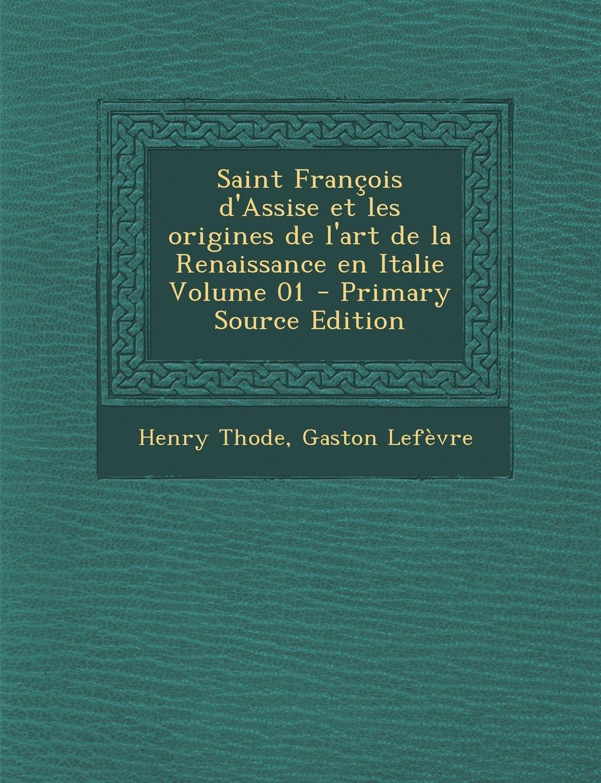 Download Saint François d'Assise et les origines de l'art de la Renaissance en Italie Volume 01 (French Edition) ebook