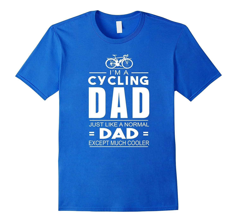 d9c1312e ... I'm A Cycling Dad Just Like A Normal Dad Except Much Cooler-Teevkd