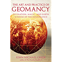 The Art and Practice of Geomancy: Divination, Magic, and Earth Wisdom of the Renaissance (Art & Practice)