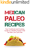 Mexican Paleo Recipes: Cookbook and Cooking Guide to a Healthy Gluten Free Tex Mex Low Carb Diet - From Tacos to Burritos and Enchiladas (English Edition)