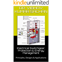 Electrical Switchgear, Protection & Energy Management                       : Principles, Designs & Applications (Sachan Book 30)
