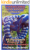Paracord and Knots Collection: 80 Illustrated Projects for Various Purposes : (Paracord Projects, Tying Knots)
