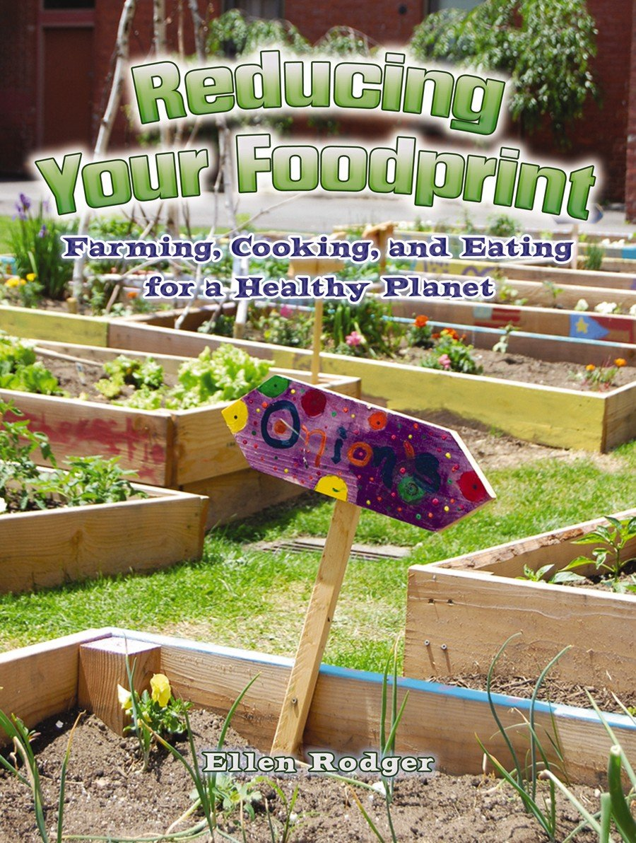 Download Reducing Your Foodprint: Farming, Cooking, and Eating for a Healthy Planet (Energy Revolution) PDF