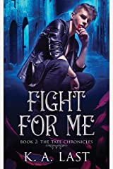 Fight For Me (The Tate Chronicles Book 2)