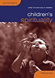 Children's Spirituality (What it is and why it matters) (Sure Foundations)