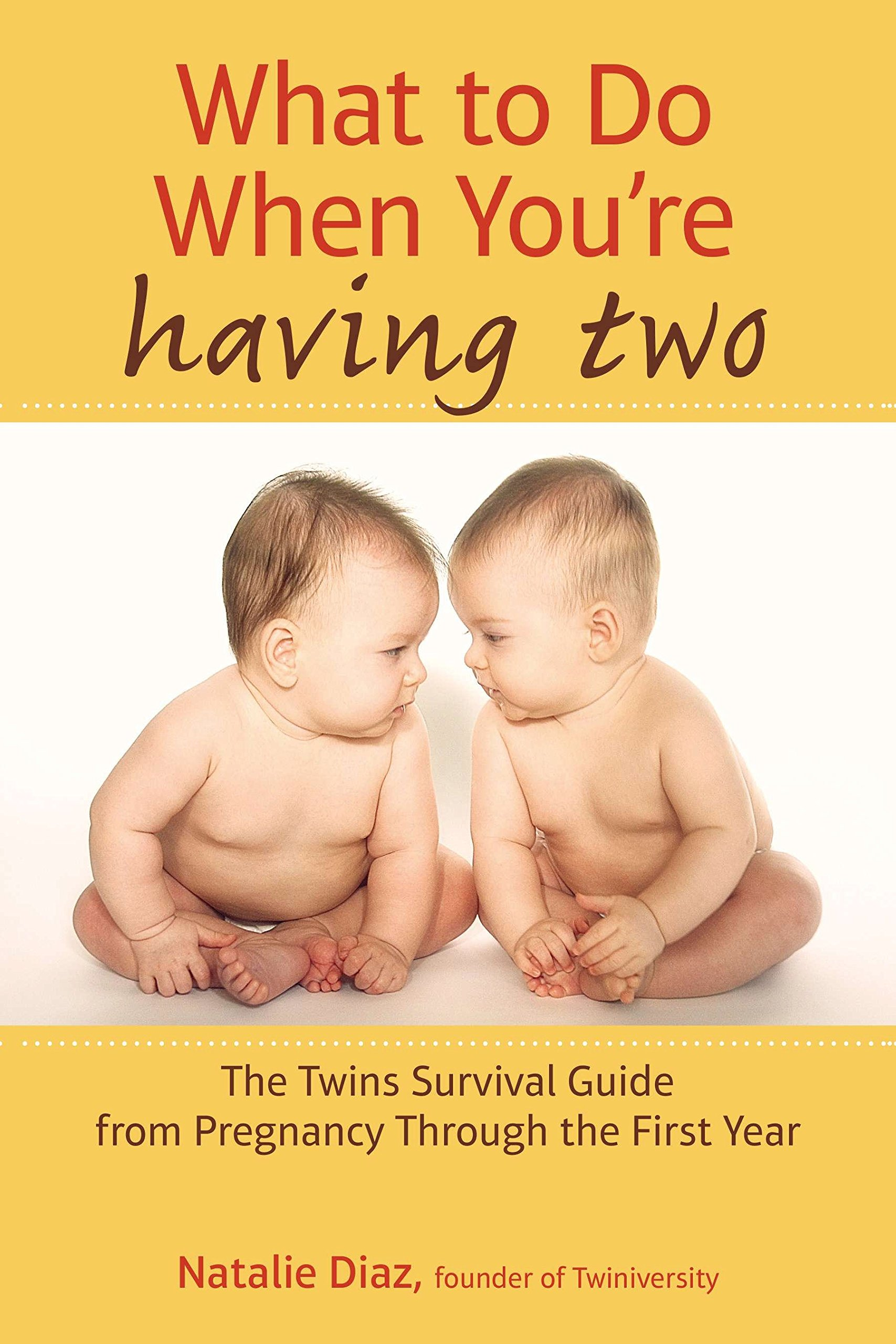 What To Do When Youu0027re Having Two: The Twins Survival Guide From Pregnancy  Through The First Year: Amazon.de: Natalie Diaz: Fremdsprachige Bücher