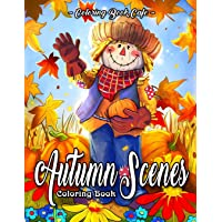 Autumn Scenes Coloring Book: An Adult Coloring Book Featuring Beautiful Autumn Scenes, Cute Animals and Relaxing Fall…