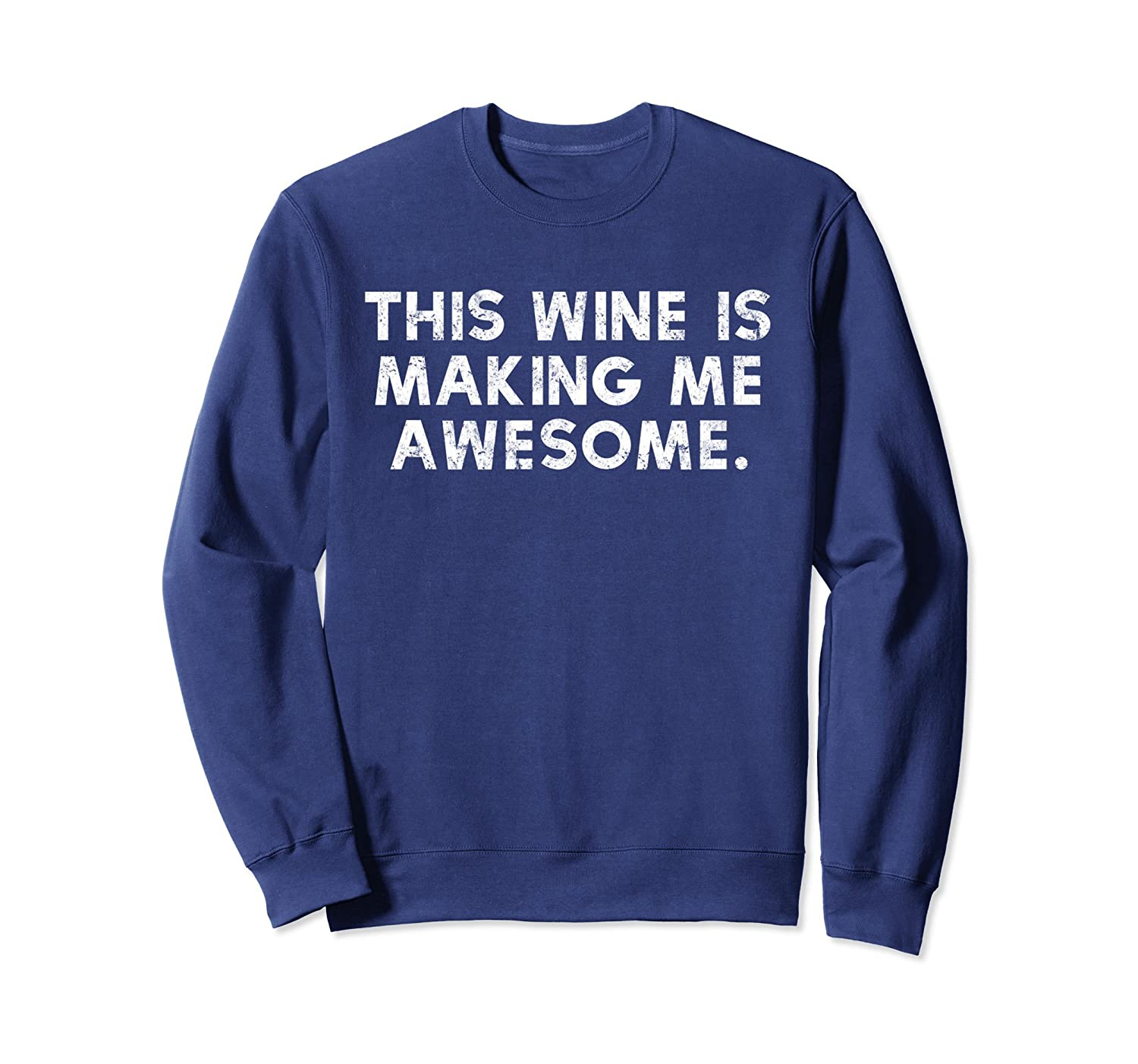 5a79179261f6 This Wine Is Making Me Awesome Crewneck Sweatshirt-ah my shirt one gift