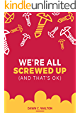 We're all screwed up: (and that's ok) (The Caveman Rules of Survival Book 3)