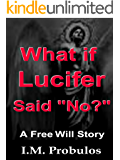 What if Lucifer Said No? (Free Will Stories)