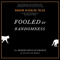 Fooled by Randomness: The Hidden Role of Chance in Life and in the Markets: Incerto, Book 1