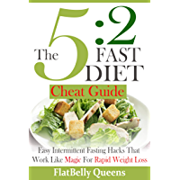 5:2 DIET: The 5:2 Cheat Guide: Easy Intermittent Fasting Hacks That Work Like MAGIC For RAPID WEIGHT LOSS (5:2 Fast Diet…