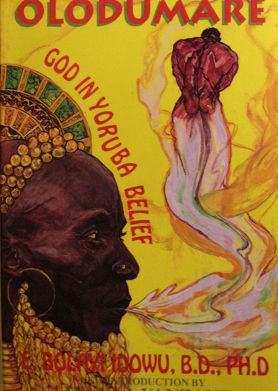 Olodumare: God in Yoruba Belief: E. Bolayi Idowu, Iyanla Vanzant:  9781881316961: Amazon.com: Books