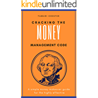CRACKING THE MONEY MANAGEMENT CODE: A simple money makeover guide  for the highly effective