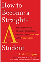 How to Become a Straight-A Student: The Unconventional Strategies Real College Students Use to Score High While Studying Less Paperback