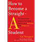 How to Become a Straight-A Student: The Unconventional Strategies Real College Students Use to Score High While Studying…