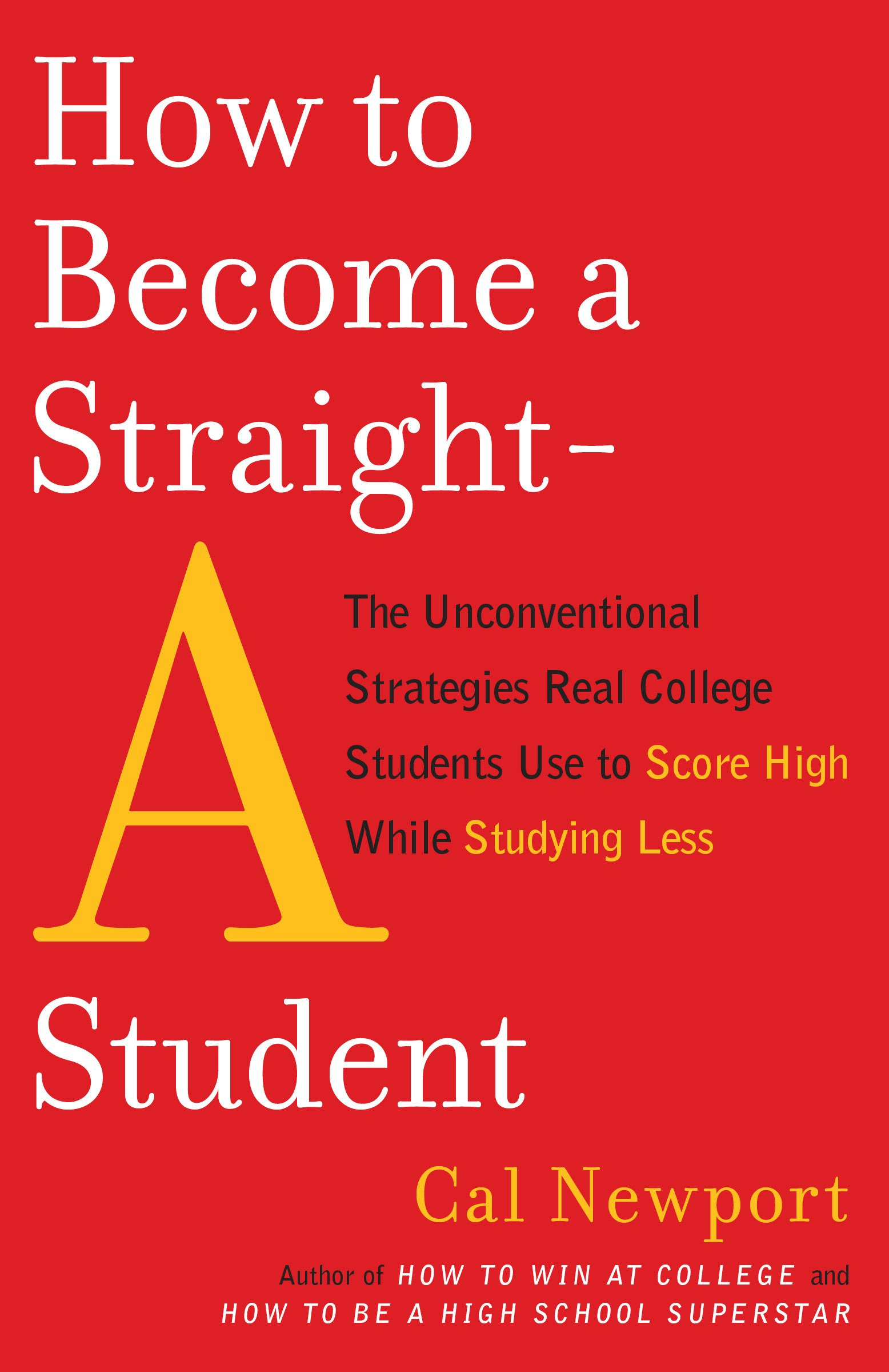 Amazon.com: How to Become a Straight-A Student: The Unconventional  Strategies Real College Students Use to Score High While Studying Less  (8601300480787): ...