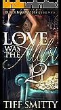 Love Was the Alibi 2