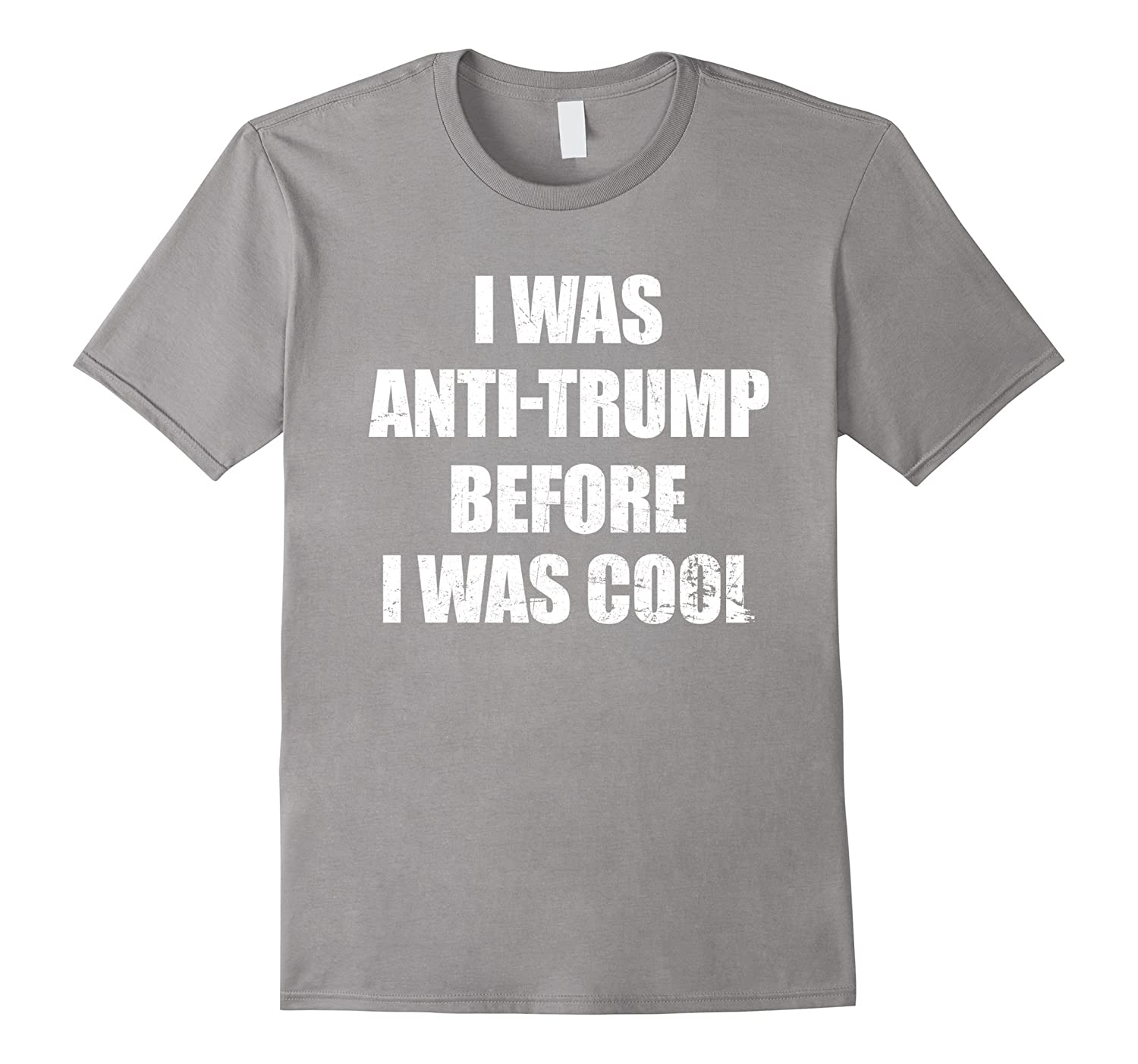 I WAS ANTI-TRUMP BEFORE IT WAS COOL Shirt