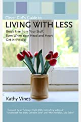 Clever Girl's Guide to Living with Less: Break Free from Your Stuff, Even When Your Head and Heart Get in the Way Kindle Edition